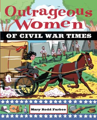 Outrageous Women of Civil War Times By Furbee, Mary R.